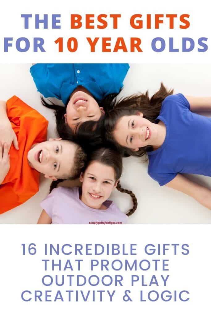 The Best Gifts for 10 Year Olds - 16 Incredible Gifts that Promote Outdoor Play, Creativity, and Logic