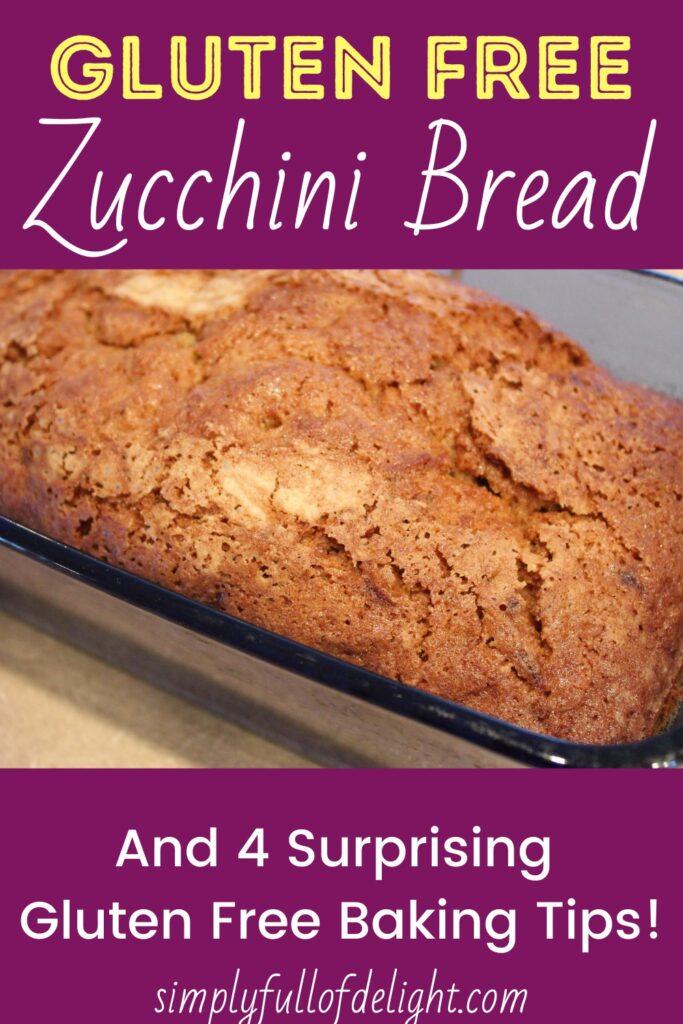 Gluten Free Zucchini Bread AND 4 Surprising Gluten Free Baking Tips