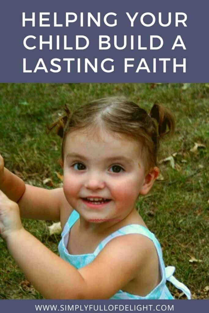 Helping Your Child Build A Lasting Faith #faith #developingfaith #christianity #christian #buildfaith #instillfaith
