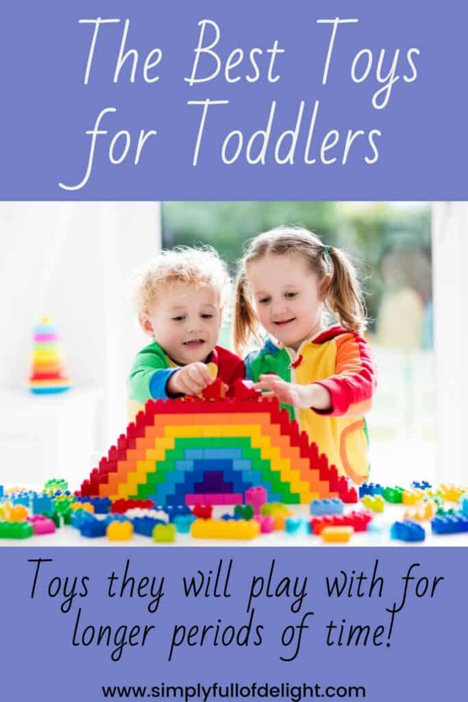 The Best Toys for Toddlers.  Toys toddlers will play with for long periods of time!
