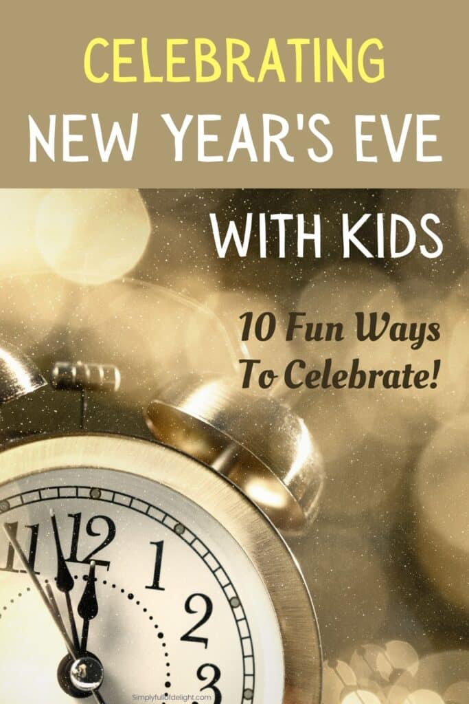 Celebrating New Year's Eve with Kids - 10 fun ways to celebrate!
